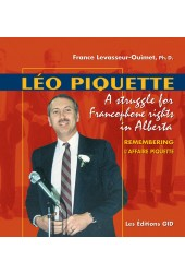 Léo Piquette. A struggle for Francophone rights in Alberta. Remembering l'affaire Piquette